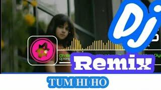 TUM HI HO || New Hindi Love Romantic Dj Remix Song 2019