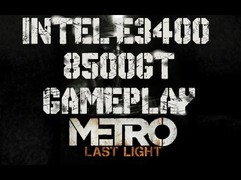 Metro: Last Light Dual Core Intel E3400  8500GT