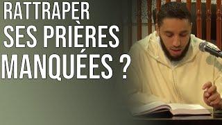 Doit-on rattraper ses prières manquées ? Rachid Eljay