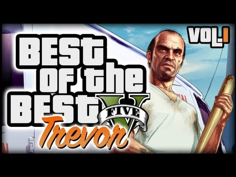 Grand Theft Auto V (GTA 5) - TREVOR BEST MOMENTS (VOL.1)