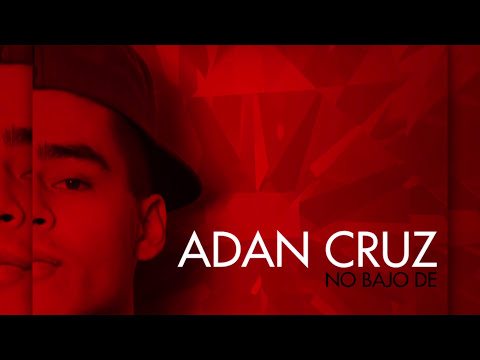 No Bajo De - Adan Cruz (Audio Original y Letra)