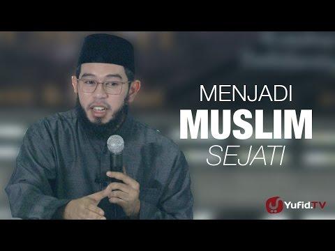 Kajian Islam : Menjadi Muslim Sejati - Ustadz Muhammad Nuzul Dzikri, Lc