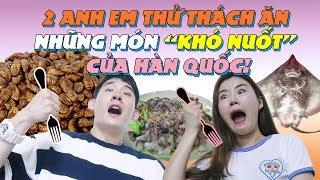 """2 anh em Thử Thách Ăn những món """"KHÓ NUỐT"""" của Hàn Quốc!"""