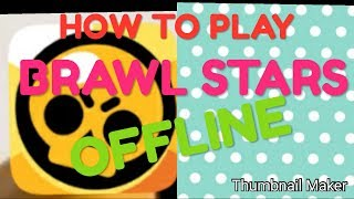 How to play BRAWL STARS offline... 💯 % real