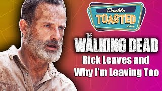 WALKING DEAD - RICK LEAVES AND WHY I'M LEAVING TOO
