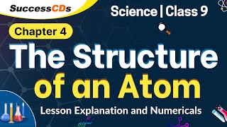 The Structure of an atom - Class 9 Science chapter 4 -  explanation, numericals