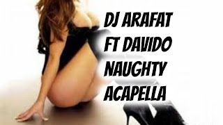 Dj arafat Ft Davido - Naughty Acapella