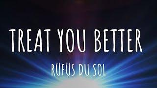 Rüfüs Du Sol Treat You Better