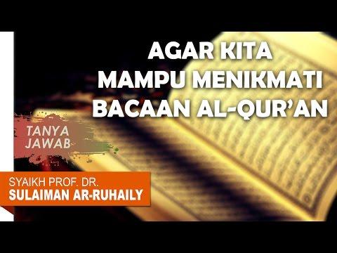 Tanya Jawab: Agar Mampu Menikmati Bacaan Al-Qur'an - Syaikh Prof. Dr. Sulaiman Ar Ruhaily
