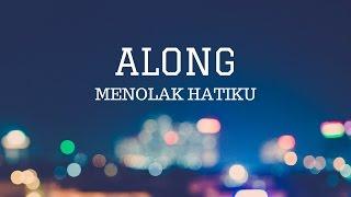 download lagu Along - Menolak Hatiku gratis