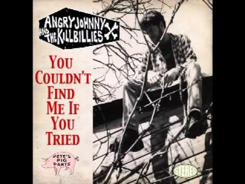 Angry Johnny And The Killbillies - You Couldnt Find Me If You Tried