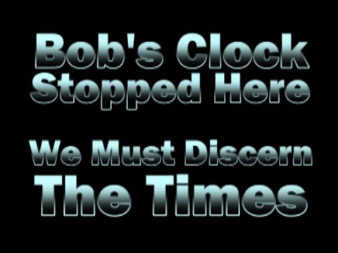 2014_10_Bob's Clock Stopped Here: We Must Discern The Times