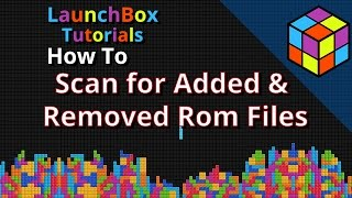 LaunchBox 7: Scan for Added & Removed Roms - Feature Specific LaunchBox Tutorial 🎮