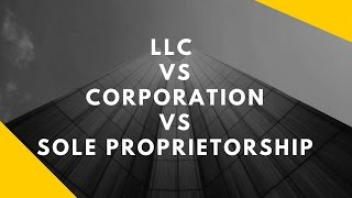 LLC vs Corporation vs Sole Proprietorship