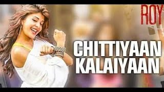 Chittiyan Kalaiyan | FULL VIDEO Song | Jacqueline Fernandez | ROY | 1080p HD