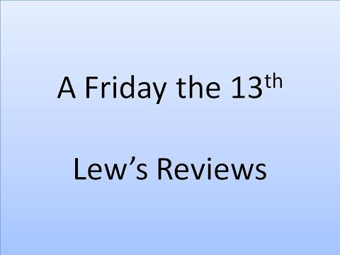 Lew's Reviews-A Special Friday the 13th Review