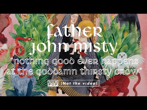 Father John Misty - Nothing Good Ever Happens At The Goddamn Thirsty Crow [album Stream 6 Of 11] video