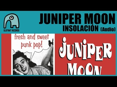 JUNIPER MOON - Insolación [Audio]