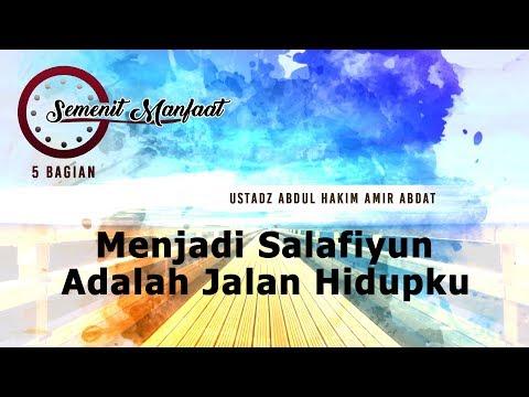Semenit Manfaat: Menjadi Salafiyun adalah Jalan Hidupku - Ustadz Abdul Hakim Amir Abdat