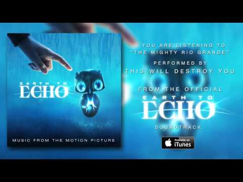 """This Will Destroy You - """"The Mighty Rio Grande"""" (Earth To Echo Soundtrack) [Official Audio]"""