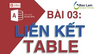 Microsoft Access 2016 Bài 03: LIÊN KẾT các TABLE