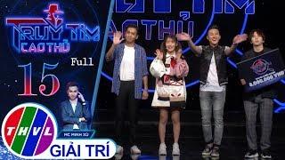THVL | Truy tìm cao thủ - Tập 15 FULL: Bạch Công Khanh, Tùng Maru, Han Sara, Hà Trí Quang
