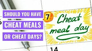 Should You Have Cheat Meals or Cheat Days?