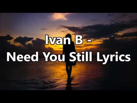 Ivan B - Need You Still Lyrics