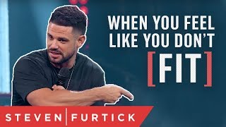 When You Feel Like You Don't Fit | Pastor Steven Furtick