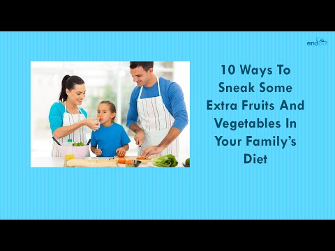 10 Ways To Sneak Some Extra Fruits And Vegetables In Your Family's Diet | Healthy Foods to Eat