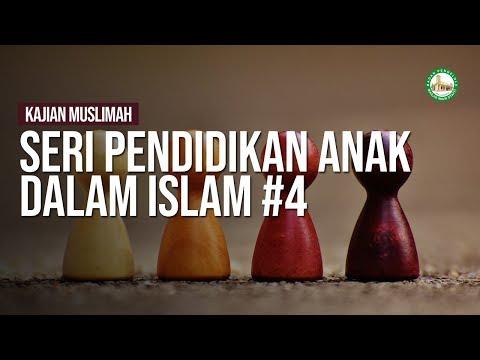 Seri Pendidikan Anak Dalam Islam #4 - Ustadz Ahmad Zainuddin, Lc.