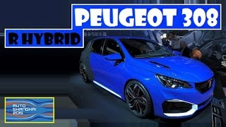 Peugeot 308 R HYbrid, live photos at Auto Shanghai 2015