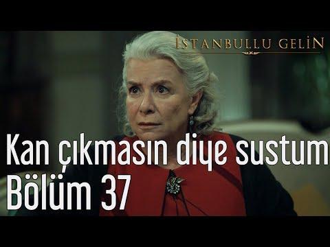 İstanbullu Gelin 37. Bölüm - Kan Çıkmasın Diye Sustum
