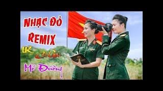 Kỷ Niệm 30 Tháng 04 - Nhạc Đỏ Cách Mạng Remix Hay Ơi Là Hay! - LK Cô Gái Mở Đường Remix