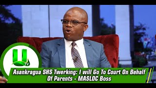 Asankragua SHS Twerking: I will Go To Court On Behalf Of Parents - MASLOC Boss