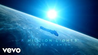 Michael W. Smith - A Million Lights (Lyric Video)