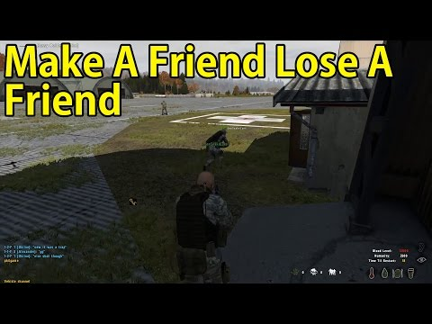 Make A Friend Lose A Friend - Arma 2 Dayz Mod