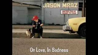 Watch Jason Mraz On Love In Sadness video