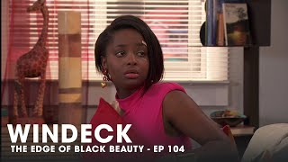 WINDECK EP104 - THE EDGE OF BLACK BEAUTY, SEDUCTION, REVENGE AND POWER ✊🏾😍😜  - FULL EPISODE