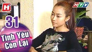 Tình Yêu Còn Lại - Tập 31 | HTV Phim Tình Cảm Việt Nam Hay Nhất 2018