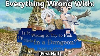 Everything Wrong With: DanMachi (First Half)