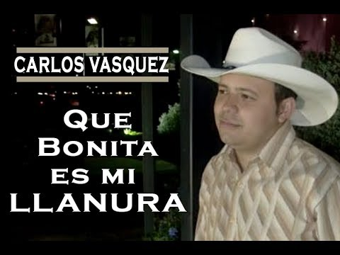 Carlos Vasquez Que Bonita Es Mi Llanura