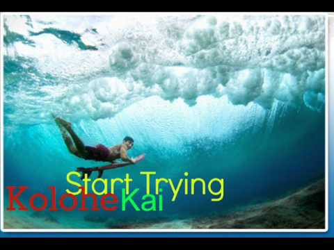 Start Trying - Kolohe Kai [full Version] video
