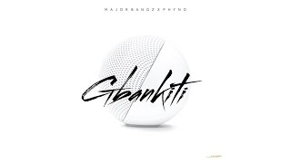 Major Bangz - Gbankiti (Audio) ft. Phyno