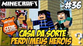 Minecraft A SERIE 2 - CASA DA SORTE!! PERDI MEUS HERÓIS?! #36