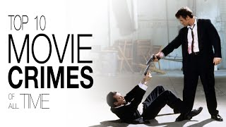 Top 10 Movie Crimes of All Time