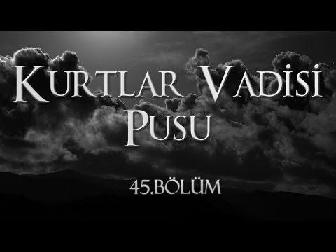 Kurtlar Vadisi Pusu 45. Bölüm HD Tek Parça İzle