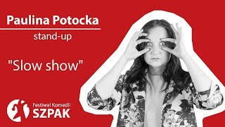 "Paulina Potocka stand-up - ""Slow show"""