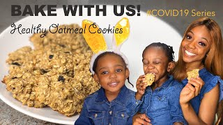 Healthy Calories ONLY! #COVID19: Baking Healthy Oatmeal Cookies With My Babies!