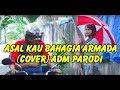 ASAL KAU BAHAGIA ARMADA COVER ADM PARODI mp3